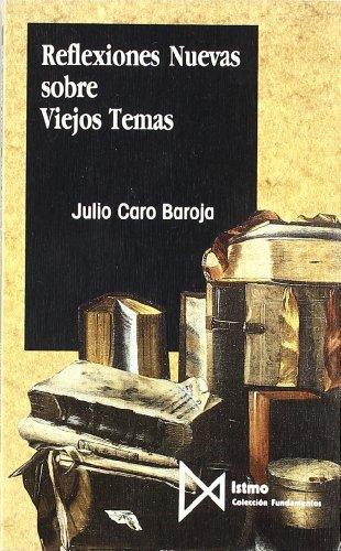 Reflexiones Nuevas sobre Viejos Temas (Fundamentos) por Julio Caro Baroja