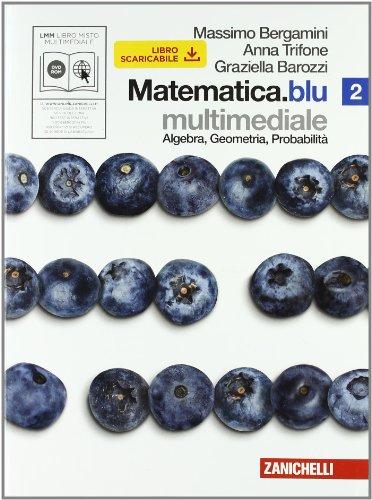 Matematica.blu. Algebra. Geometria. Probabilità. Per le Scuole superiori. Con DVD-ROM. Con espansione online: 2