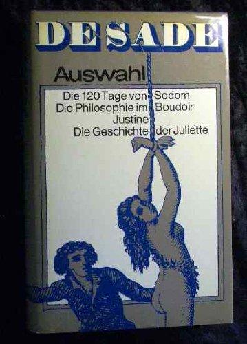 De Sade : Auswahl : Die 120 Tage von Sodom - Die Philosophie im Boudoir - Justine - Die Geschichte der Juliette