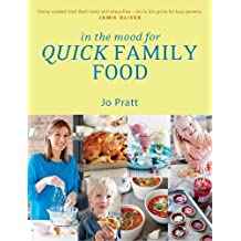 In the Mood for Quick Family Food: Simple, Fast and Delicious Recipes for Every Family