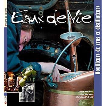 Eau de Vie: Bouilleurs de crus et distillateurs