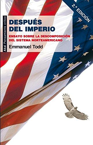 Después del imperio: Ensayo sobre la descomposición del sistema norteamericano (Pensamiento crítico) por Emmanuel Todd