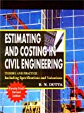 Estimating and Costing in Civil Engineering: Theory and Practice, Including Specifications and Valuation
