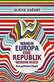 Warum Europa eine Republik werden muss!: Eine politische Utopie