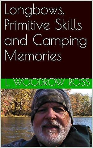 Longbows, Primitive Skills and Camping Memories