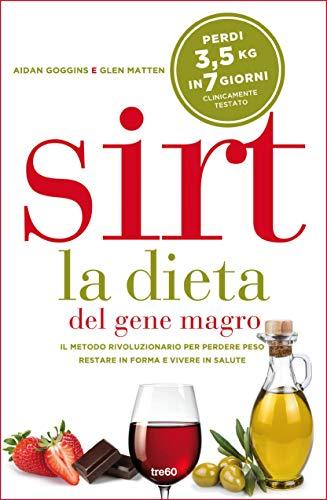 sirt. la dieta del gene magro: il metodo rivoluzionario per perdere peso, restare in forma e vivere in salute