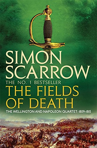 The Fields of Death (Wellington and Napoleon 4) (The Wellington and Napoleon Quartet) por Simon Scarrow