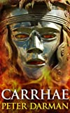 Carrhae (Parthian Chronicles Book 4) by Peter Darman