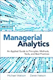 Managerial Analytics: An Applied Guide to Principles, Methods, Tools, and Best Practices (FT Press Analytics) by Michael Watson (2013-12-30)