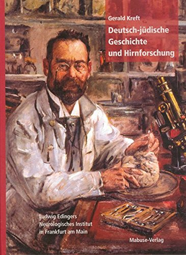 Deutsch-jüdische Geschichte und Hirnforschung. Ludwig Edingers Neurologisches Institut in Frankfurt am Main
