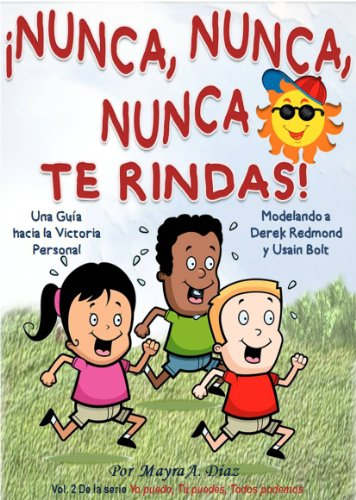 Children's Spanish book: ¡Nunca, Nunca, Nunca Te Rindas! Modelando a Usain Bolt y Derek Redmond (Cuentos para Niños, Children's spanish  books): Children's ... Todos podemos nº 2)