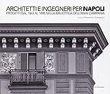 Scarica Libro Architetti e ingegneri per Napoli Progetti dal 1863 al 1898 nella Biblioteca dell Aniai Campania (PDF,EPUB,MOBI) Online Italiano Gratis