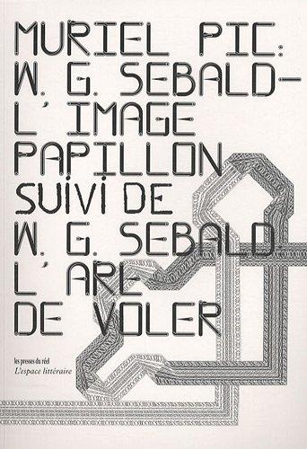 WG Sebald, L'image papillon : Suivi de L'art de voler par Muriel Pic, Winfried Georg Sebald