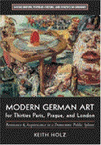 Michigan Holz (Modern German Art for Thirties Paris, Prague, and London: Resistance and Acquiescence in a Democratic Public Sphere (Social History, Popular Culture, and Politics in Germany))