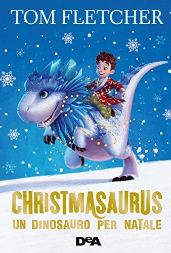 Christmasaurus: Un dinosauro per Natale di [Fletcher, Tom]