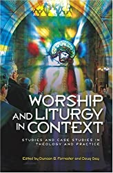 Worship and Liturgy in Context: Studies and Case Studies in theology and practice