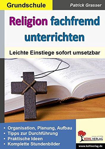 Religion fachfremd unterrichten / Grundschule: Leichte Einstiege sofort umsetzbar