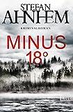Minus 18 Grad: Kriminalroman (Ein Fabian-Risk-Krimi, Band 3)