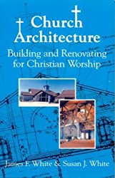 Church Architecture: Building and Renovating for Christian Worship by James F. White (1998-10-24)
