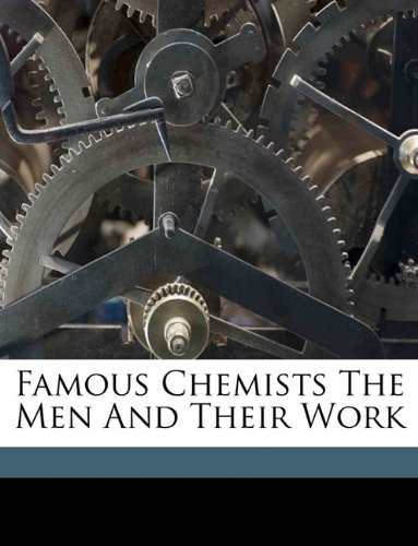 Famous Chemists The Men And Their Work