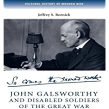 John Galsworthy and Disabled Soldiers of the Great War: With an Illustrated Selection of His Writings