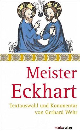 Meister Eckhart: Texte und Kommentar von Gerhard Wehr (Die Mystiker)