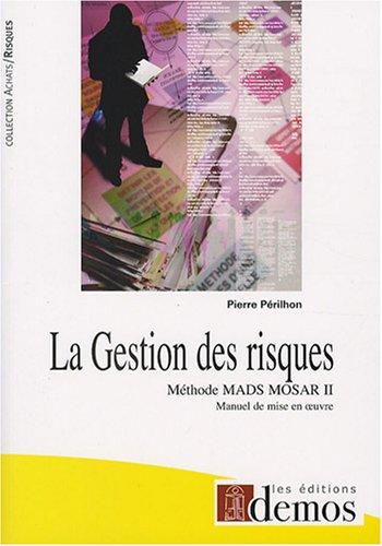 La Gestion des risques : Méthode MADS-MOSAR II Manuel de mise en oeuvre