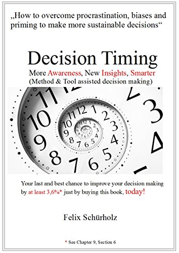 Decision Timing: More Awareness, New Insights, Smarter (Method & Tool assisted decision making) (English Edition)