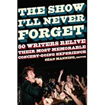The Show I'll Never Forget: 50 Writers Relive Their Most Memorable Concertgoing Experience