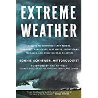 Extreme Weather: A Guide To Surviving Flash Floods, Tornadoes, Hurricanes, Heat Waves, Snowstorms, Tsunamis, and Other Natural Disasters (MacSci) (Macmillan Science)