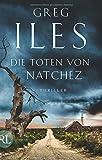 Die Toten von Natchez: Thriller von Greg Iles
