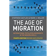 The Age of Migration, Fourth Edition: International Population Movements in the Modern World 4th (fourth) Edition by Castles, Stephen, Miller PhD, Mark J. [2009]