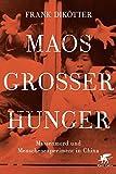 Maos Großer Hunger: Massenmord und Menschenexperiment in China -