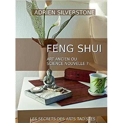 Le Feng Shui, art ancien ou science nouvelle ?: Le Feng Shui et la science (Secrets des Arts Taoïstes t. 1)