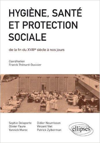 Hygiène Santé & Protection Sociale de la Fin du 18e siècle à nos jours Concours Ens 2012 de Franck Thénard-Duvivier ( 10 janvier 2012 )