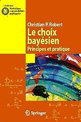 Le choix bayésien: Principes et pratique (Statistique et probabilités appliquées)