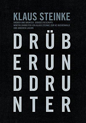 Drüber und drunter. Codices rescripti: Wortbildarbeiten von Klaus Steinke zum KZ Buchenwald und anderen Lagern -
