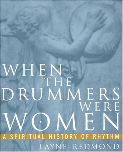 When the Drummers Were Women: A Spiritual History of Rhythm by Layne Redmond (1997-05-27)