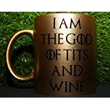 Happy GiftMart I Am The God Of Tits And Wine - Game Of Thrones Tyrion Lannister - Gold Mug