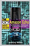 Amazon Echo: 2016 - The Ultimate Guide for Advanced Users to Master Amazon Echo (Booklet): Volume 7 (Amazon Prime, Smart Devices, Internet, Guide)