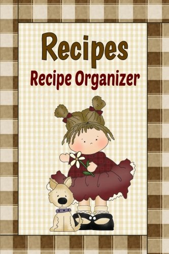 Recipes Recipe Organizer: Country Primitive Blank Recipe Book To Write Your Own Recipes In