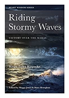 Riding Stormy Waves: Victory over the Maras (Heart Wisdom Series Book 6) by [Tulku, Ringu]