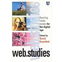 Web. Studies: Rewiring Media Studies for the Digital Age