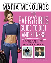 The EveryGirl's Guide to Diet and Fitness: How I Lost 40 lbs and Kept It Off-And How You Can Too! by Maria Menounos (2014-06-03)