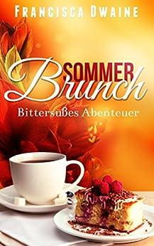 Sommerbrunch - Bittersüßes Abenteuer (Brunch-Reihe 3) von [Dwaine, Francisca]