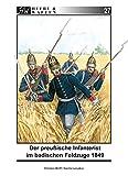 Der preußische Infanterist im badischen Feldzuge 1849 (Heere & Waffen)