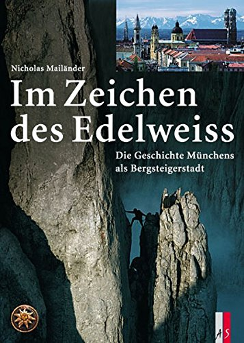 Download Im Zeichen des Edelweiss: Die Geschichte Münchens als Bergsteigerstadt