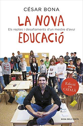La nova educació : Els reptes i desafiaments d'un mestre d'avui por César Bona