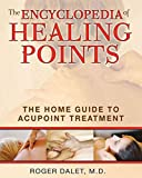 [The Encyclopedia of Healing Points: The Home Guide to Acupressure for Health] (By: Roger Dalet) [published: August, 2010]