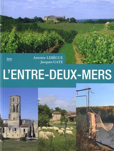 L'Entre-Deux-Mers par Lebègue Antoine, Gaye Jacques